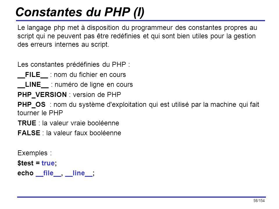 58/154 Constantes du PHP (I) Le langage php met à disposition du programmeur des constantes propres au script qui ne peuvent pas être redéfinies et qu