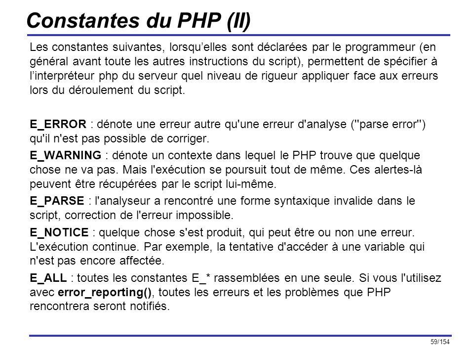 59/154 Constantes du PHP (II) Les constantes suivantes, lorsquelles sont déclarées par le programmeur (en général avant toute les autres instructions