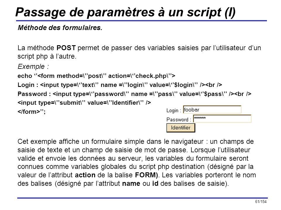 61/154 Passage de paramètres à un script (I) Méthode des formulaires. La méthode POST permet de passer des variables saisies par lutilisateur dun scri