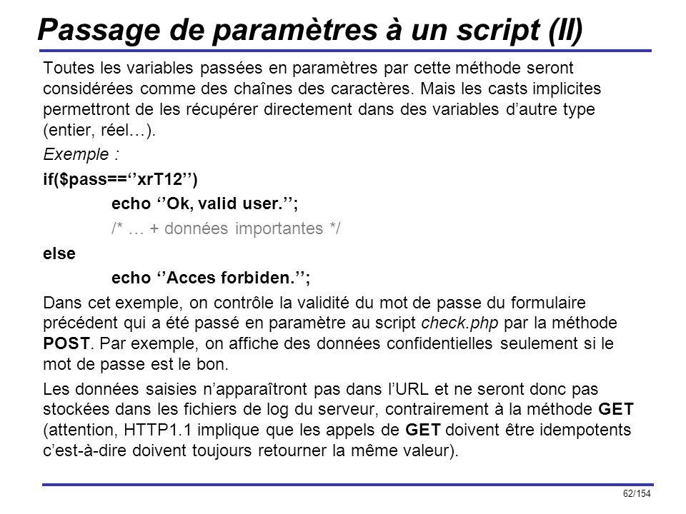 62/154 Passage de paramètres à un script (II) Toutes les variables passées en paramètres par cette méthode seront considérées comme des chaînes des ca