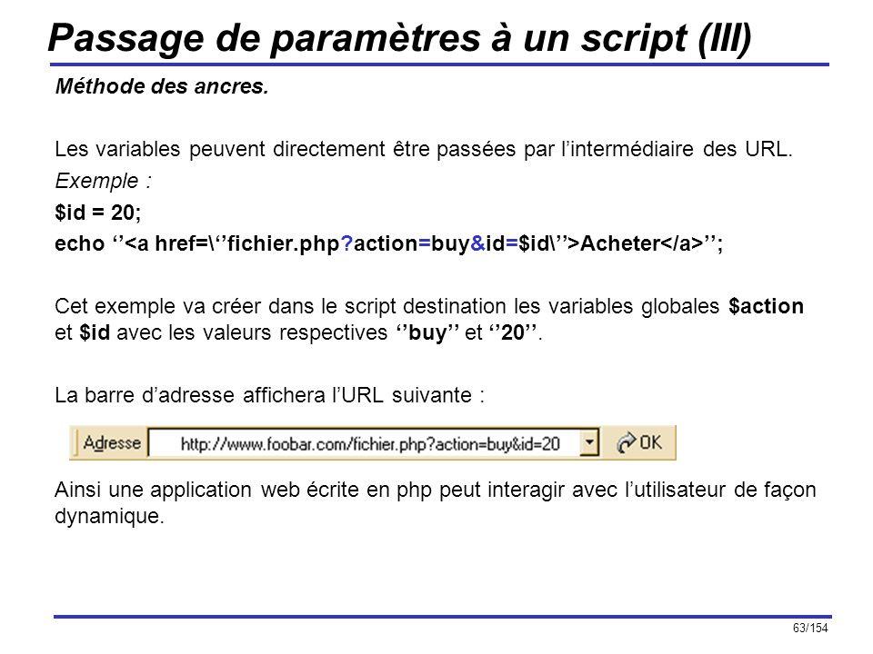 63/154 Passage de paramètres à un script (III) Méthode des ancres. Les variables peuvent directement être passées par lintermédiaire des URL. Exemple