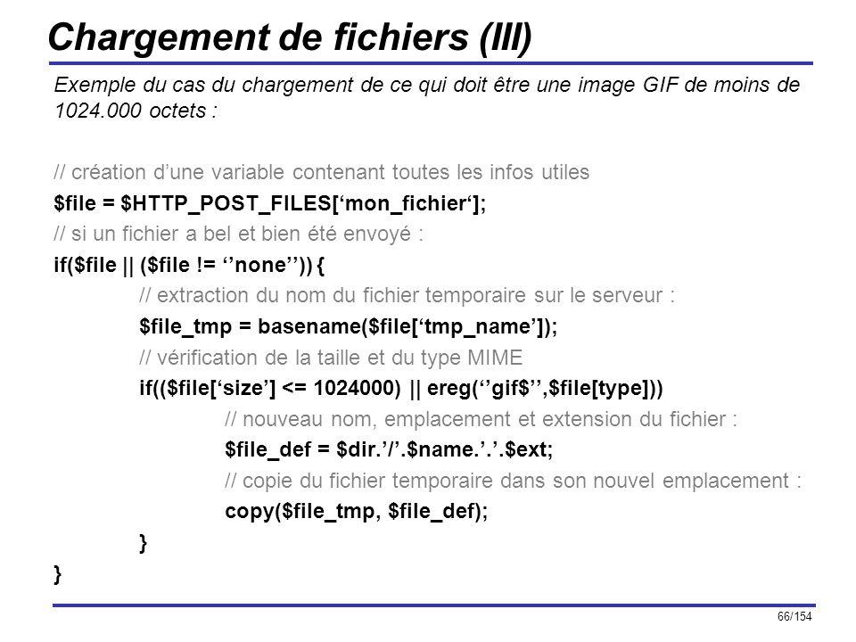 66/154 Chargement de fichiers (III) Exemple du cas du chargement de ce qui doit être une image GIF de moins de 1024.000 octets : // création dune vari