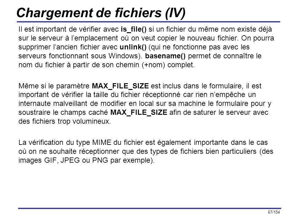 67/154 Chargement de fichiers (IV) Il est important de vérifier avec is_file() si un fichier du même nom existe déjà sur le serveur à lemplacement où