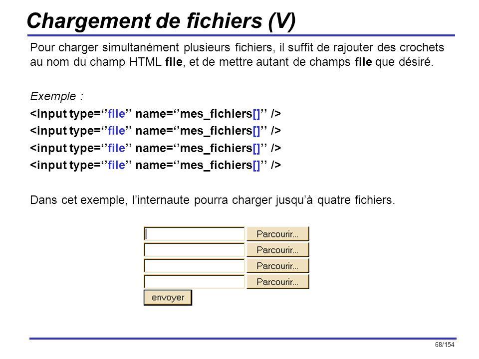 68/154 Chargement de fichiers (V) Pour charger simultanément plusieurs fichiers, il suffit de rajouter des crochets au nom du champ HTML file, et de m