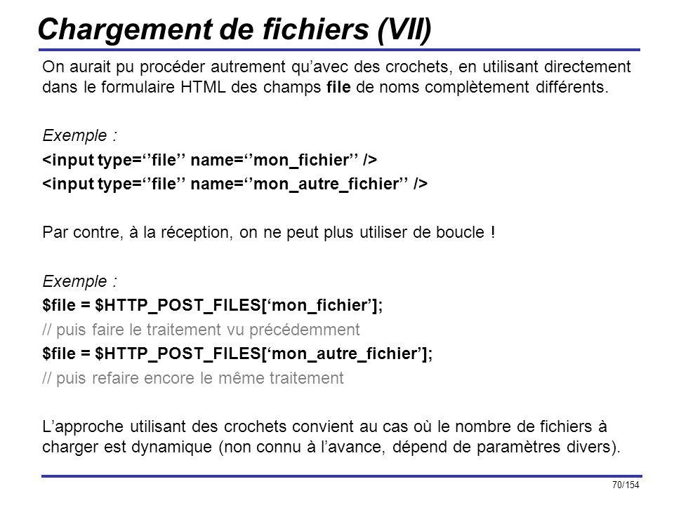 70/154 Chargement de fichiers (VII) On aurait pu procéder autrement quavec des crochets, en utilisant directement dans le formulaire HTML des champs f