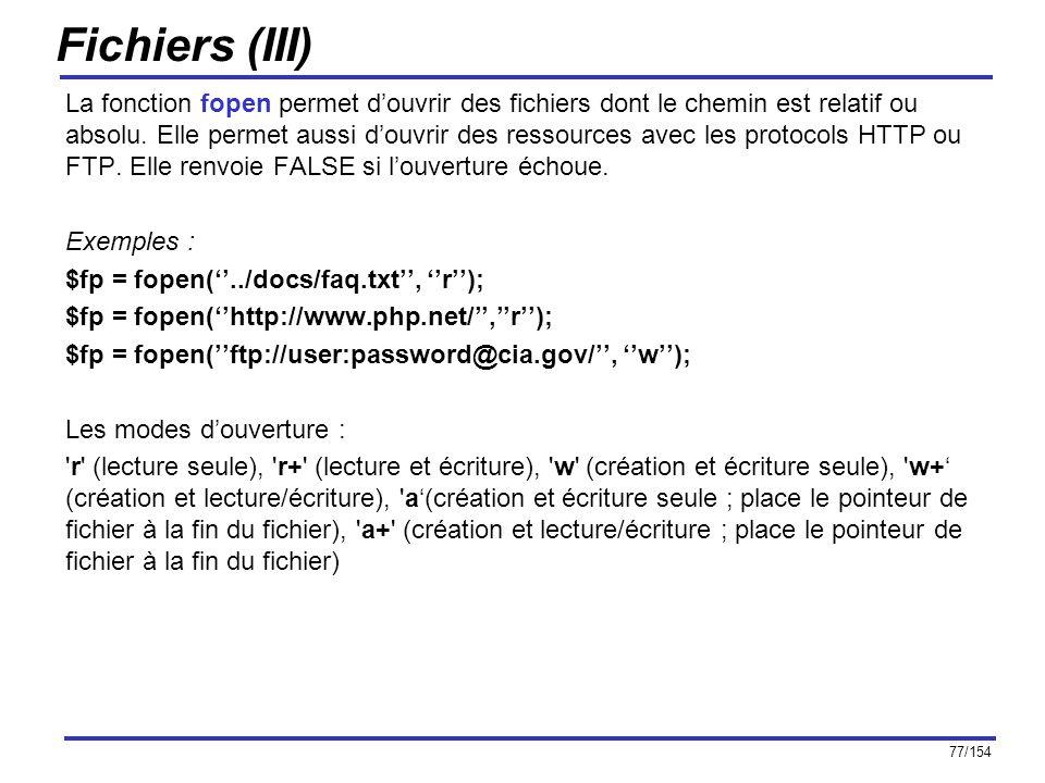 77/154 Fichiers (III) La fonction fopen permet douvrir des fichiers dont le chemin est relatif ou absolu. Elle permet aussi douvrir des ressources ave