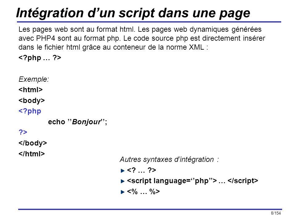 8/154 Intégration dun script dans une page Les pages web sont au format html. Les pages web dynamiques générées avec PHP4 sont au format php. Le code