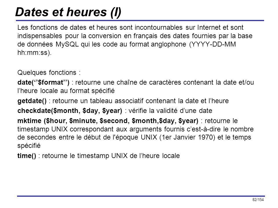 82/154 Dates et heures (I) Les fonctions de dates et heures sont incontournables sur Internet et sont indispensables pour la conversion en français de