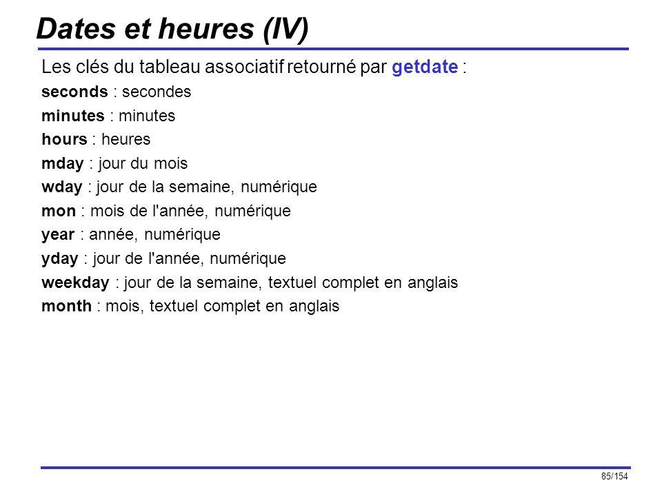 85/154 Dates et heures (IV) Les clés du tableau associatif retourné par getdate : seconds : secondes minutes : minutes hours : heures mday : jour du m