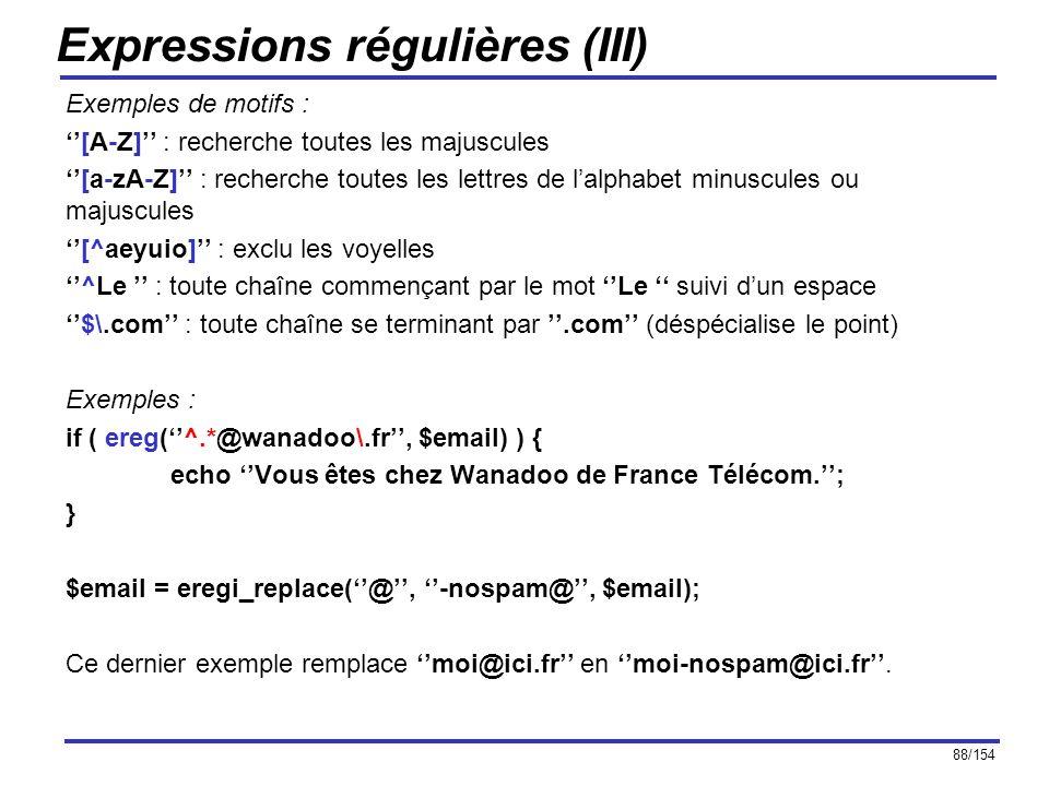 88/154 Expressions régulières (III) Exemples de motifs : [A-Z] : recherche toutes les majuscules [a-zA-Z] : recherche toutes les lettres de lalphabet