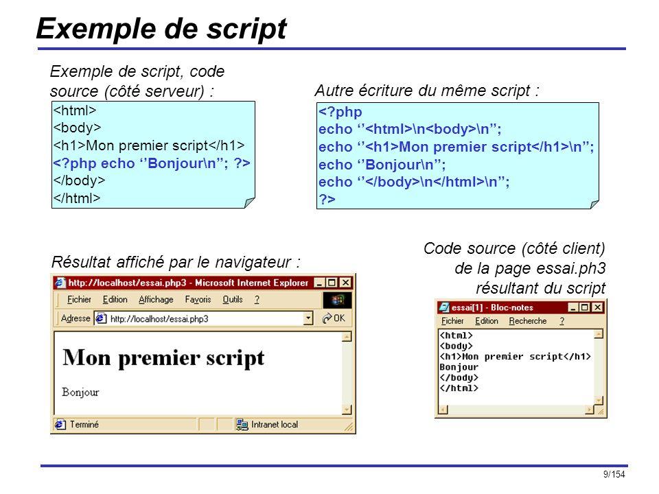 9/154 Exemple de script Mon premier script Exemple de script, code source (côté serveur) : <?php echo \n \n; echo Mon premier script \n; echo Bonjour\