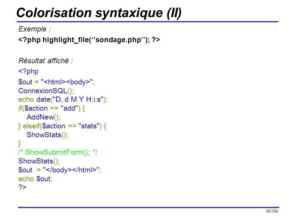 99/154 Colorisation syntaxique (II) Exemple : Résultat affiché : <?php $out =