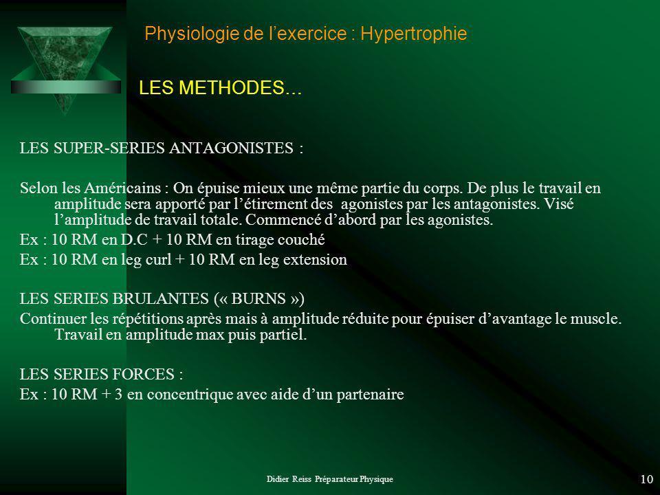 Didier Reiss Préparateur Physique 10 Physiologie de lexercice : Hypertrophie LES SUPER-SERIES ANTAGONISTES : Selon les Américains : On épuise mieux un