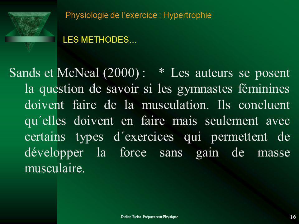 Didier Reiss Préparateur Physique 16 Physiologie de lexercice : Hypertrophie Sands et McNeal (2000) : * Les auteurs se posent la question de savoir si les gymnastes féminines doivent faire de la musculation.