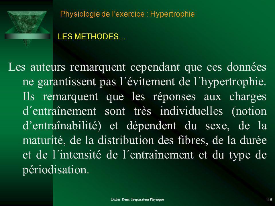 Didier Reiss Préparateur Physique 18 Physiologie de lexercice : Hypertrophie Les auteurs remarquent cependant que ces données ne garantissent pas l´évitement de l´hypertrophie.