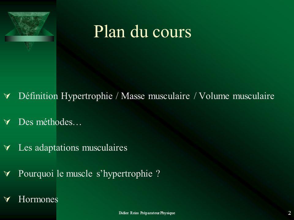 Didier Reiss Préparateur Physique 2 Plan du cours Définition Hypertrophie / Masse musculaire / Volume musculaire Des méthodes… Les adaptations musculaires Pourquoi le muscle shypertrophie .