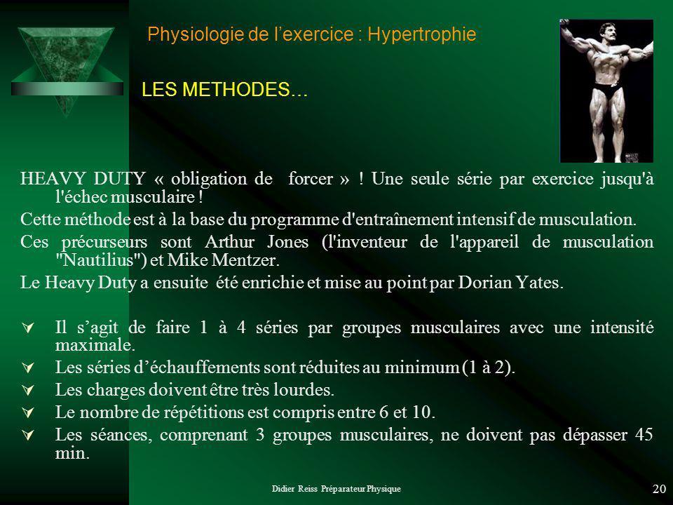 Didier Reiss Préparateur Physique 20 Physiologie de lexercice : Hypertrophie HEAVY DUTY « obligation de forcer » ! Une seule série par exercice jusqu'