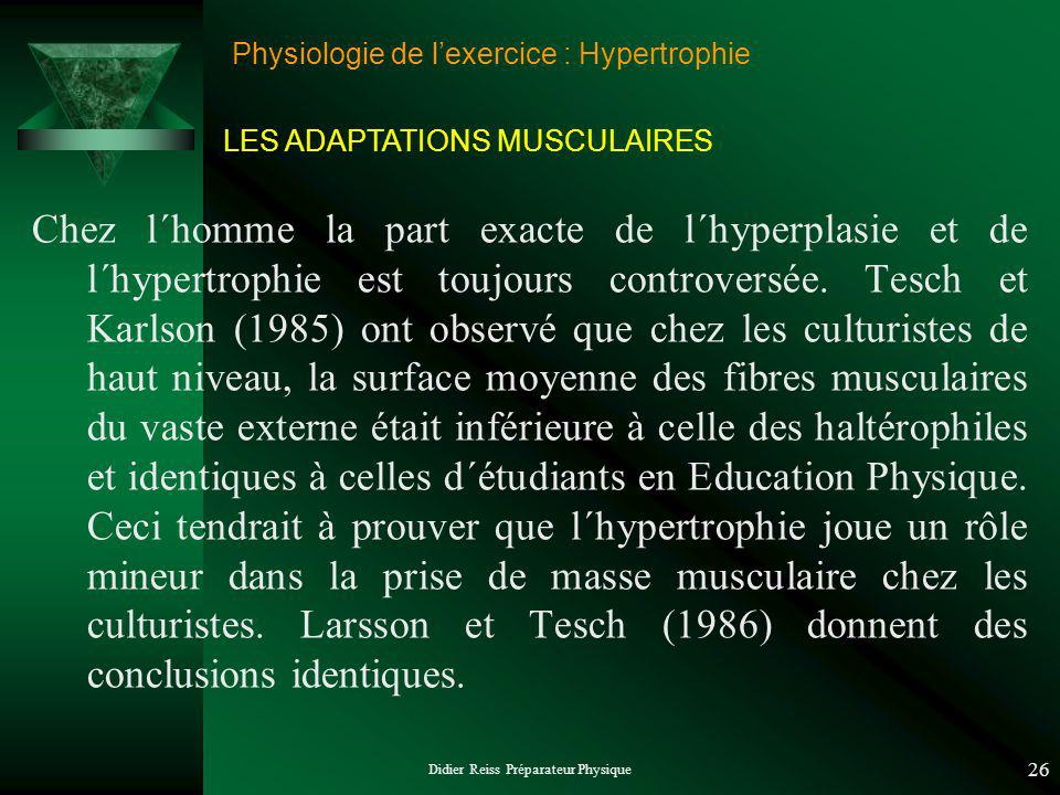 Didier Reiss Préparateur Physique 26 Physiologie de lexercice : Hypertrophie Chez l´homme la part exacte de l´hyperplasie et de l´hypertrophie est toujours controversée.