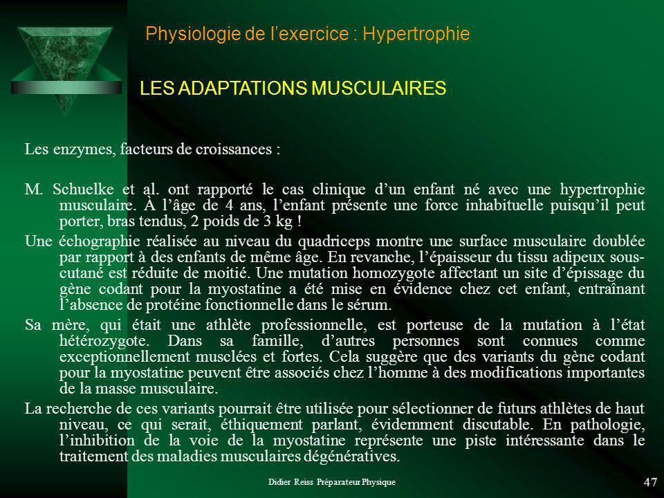 Didier Reiss Préparateur Physique 47 Physiologie de lexercice : Hypertrophie Les enzymes, facteurs de croissances : M. Schuelke et al. ont rapporté le