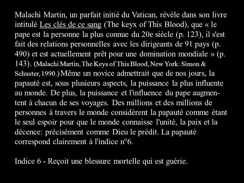 Malachi Martin, un parfait initié du Vatican, révèle dans son livre intitulé Les clés de ce sang (The keyx of This Blood), que « le pape est la personne la plus connue du 20e siècle (p.