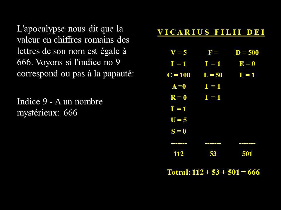 L apocalypse nous dit que la valeur en chiffres romains des lettres de son nom est égale à 666.