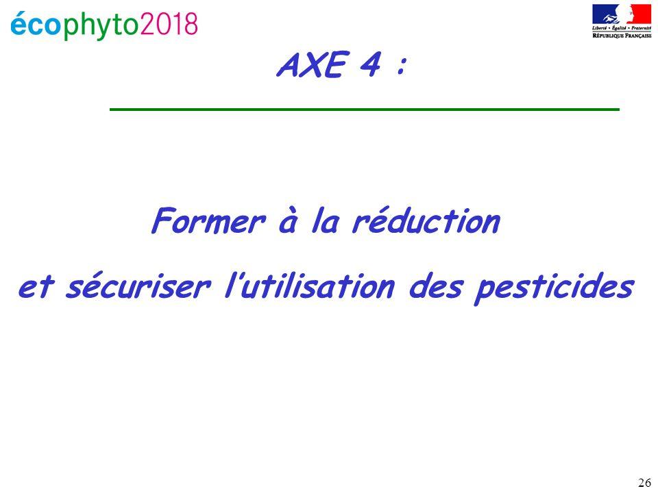 26 AXE 4 : Former à la réduction et sécuriser lutilisation des pesticides