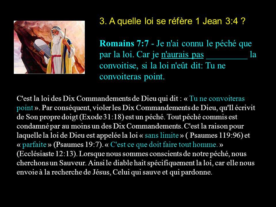 3. A quelle loi se réfère 1 Jean 3:4 ? Romains 7:7 - Je n'ai connu le péché que par la loi. Car je n'aurais pas _________ la convoitise, si la loi n'e