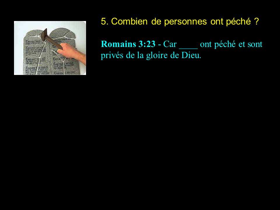 5. Combien de personnes ont péché ? Romains 3:23 - Car ____ ont péché et sont privés de la gloire de Dieu.
