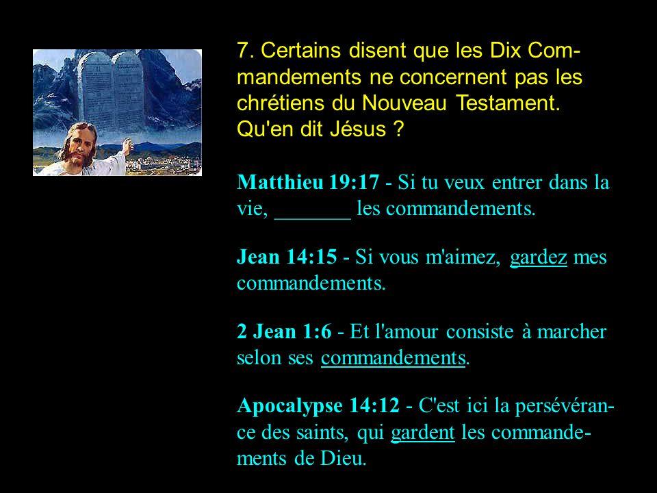 7. Certains disent que les Dix Com- mandements ne concernent pas les chrétiens du Nouveau Testament. Qu'en dit Jésus ? Matthieu 19:17 - Si tu veux ent