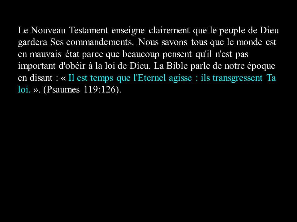 Le Nouveau Testament enseigne clairement que le peuple de Dieu gardera Ses commandements. Nous savons tous que le monde est en mauvais état parce que