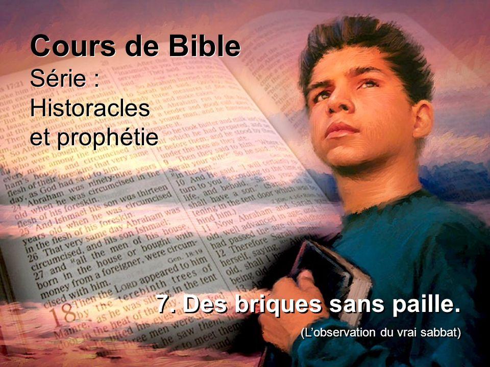 Cours de Bible Série : Historacles et prophétie Cours de Bible Série : Historacles et prophétie 7. Des briques sans paille. (Lobservation du vrai sabb