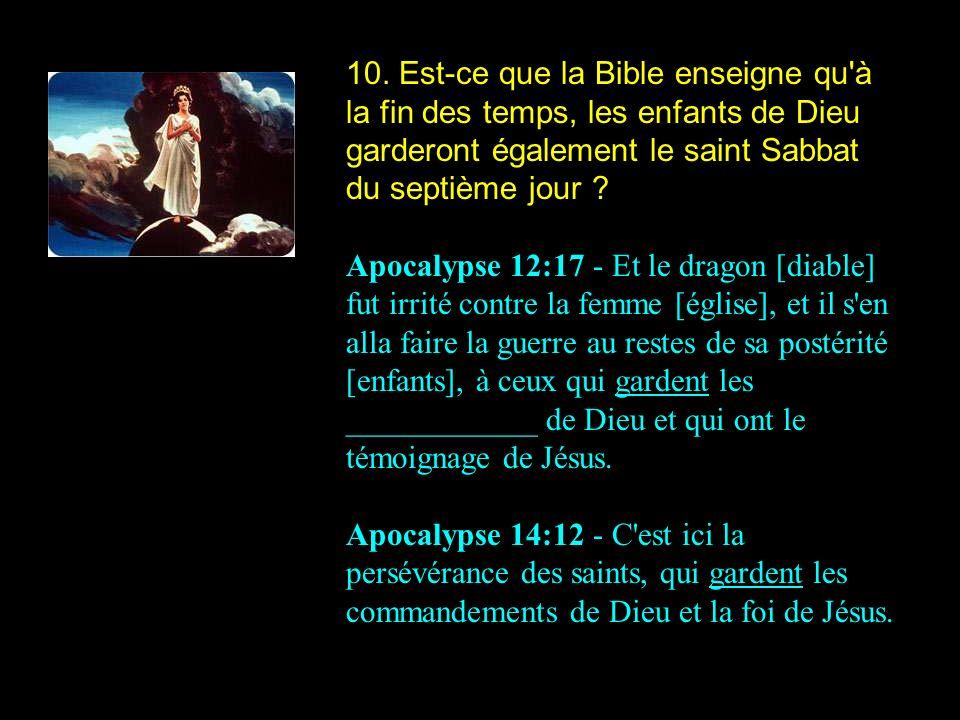 10. Est-ce que la Bible enseigne qu'à la fin des temps, les enfants de Dieu garderont également le saint Sabbat du septième jour ? Apocalypse 12:17 -