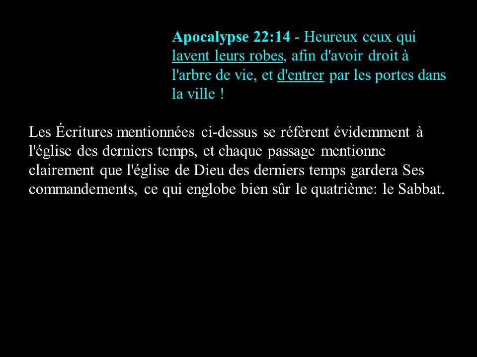 Apocalypse 22:14 - Heureux ceux qui lavent leurs robes, afin d'avoir droit à l'arbre de vie, et d'entrer par les portes dans la ville ! Les Écritures