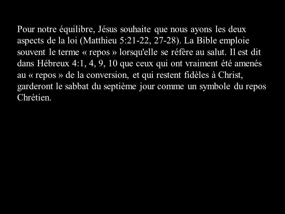 Pour notre équilibre, Jésus souhaite que nous ayons les deux aspects de la loi (Matthieu 5:21-22, 27-28). La Bible emploie souvent le terme « repos »