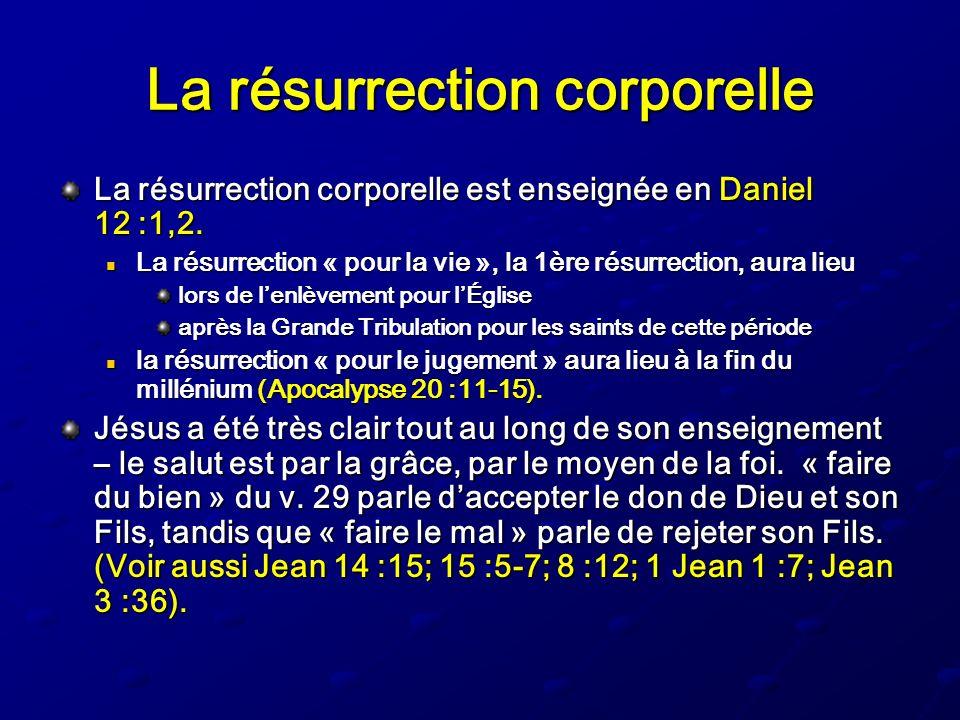 La résurrection corporelle La résurrection corporelle est enseignée en Daniel 12 :1,2. La résurrection « pour la vie », la 1ère résurrection, aura lie
