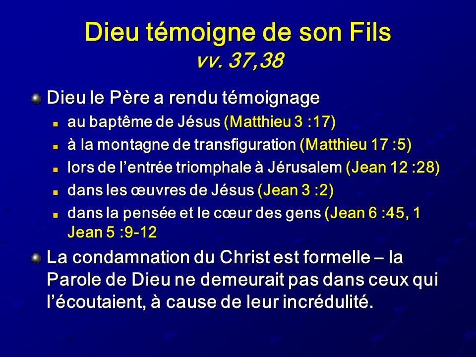Dieu témoigne de son Fils vv. 37,38 Dieu le Père a rendu témoignage au baptême de Jésus (Matthieu 3 :17) au baptême de Jésus (Matthieu 3 :17) à la mon