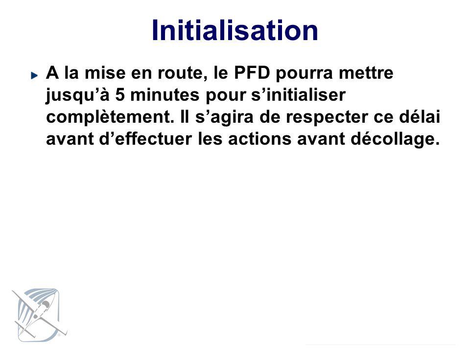 Initialisation A la mise en route, le PFD pourra mettre jusquà 5 minutes pour sinitialiser complètement. Il sagira de respecter ce délai avant deffect