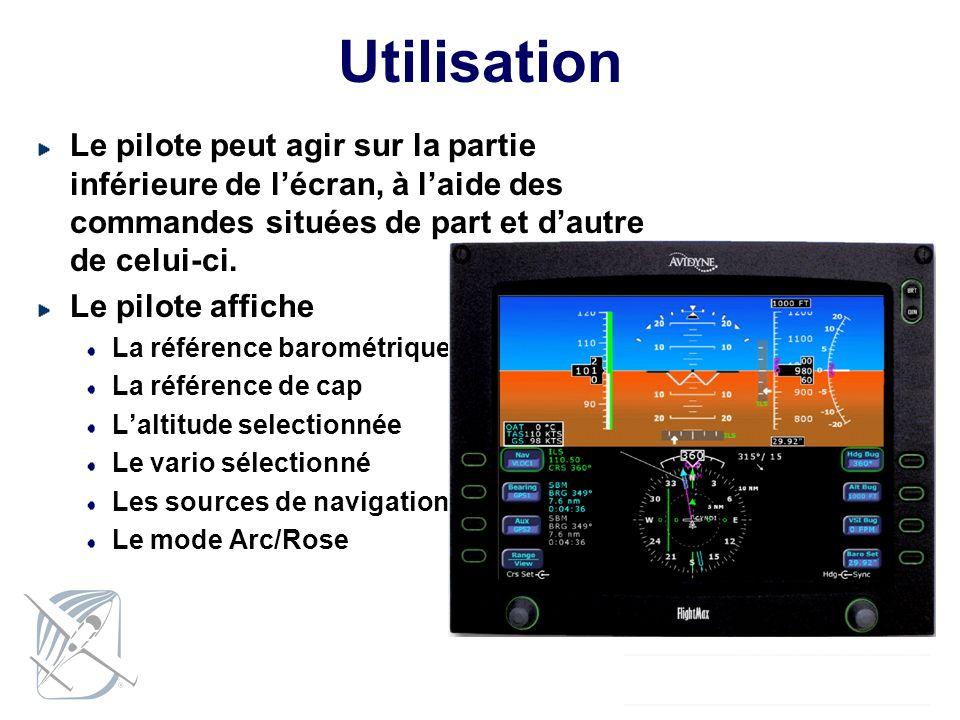 Utilisation Le pilote peut agir sur la partie inférieure de lécran, à laide des commandes situées de part et dautre de celui-ci. Le pilote affiche La
