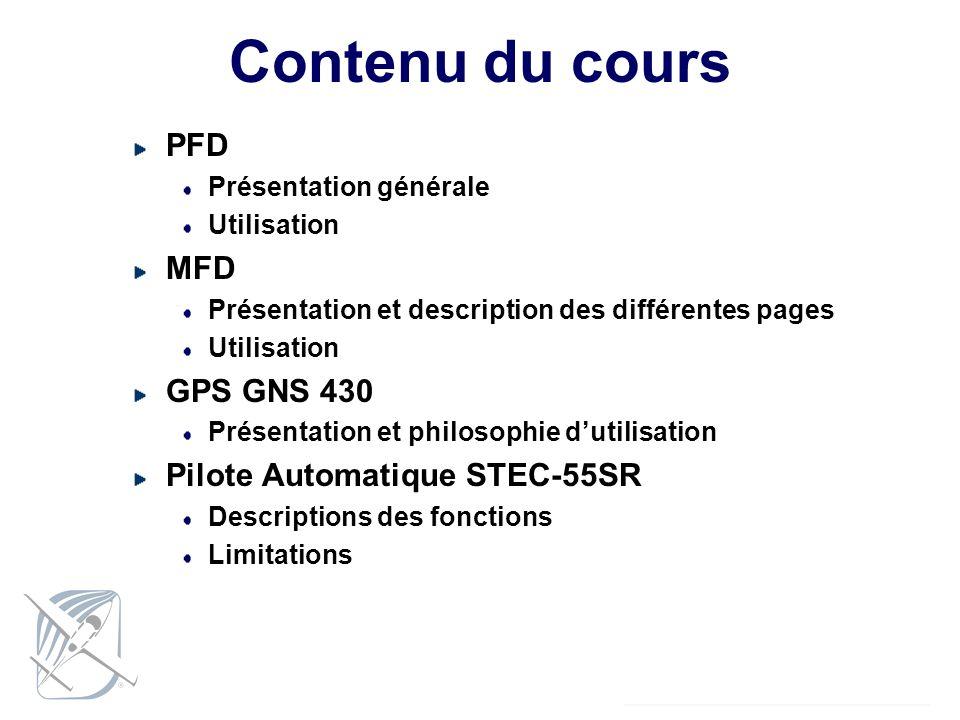 Contenu du cours PFD Présentation générale Utilisation MFD Présentation et description des différentes pages Utilisation GPS GNS 430 Présentation et p