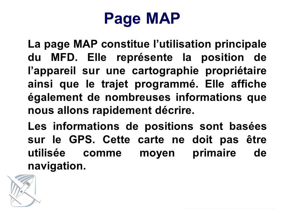 Page MAP La page MAP constitue lutilisation principale du MFD. Elle représente la position de lappareil sur une cartographie propriétaire ainsi que le