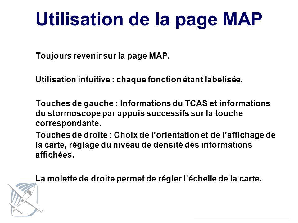 Utilisation de la page MAP Toujours revenir sur la page MAP. Utilisation intuitive : chaque fonction étant labelisée. Touches de gauche : Informations