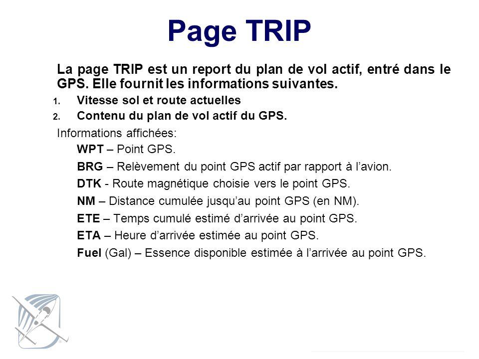 La page TRIP est un report du plan de vol actif, entré dans le GPS. Elle fournit les informations suivantes. 1. Vitesse sol et route actuelles 2. Cont