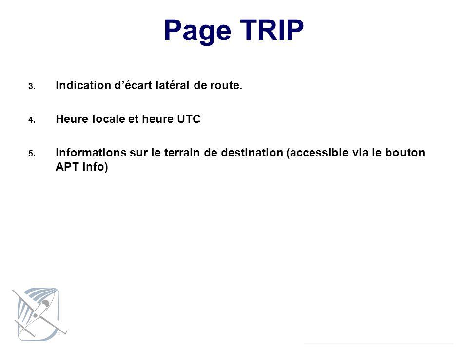 Page TRIP 3. Indication décart latéral de route. 4. Heure locale et heure UTC 5. Informations sur le terrain de destination (accessible via le bouton