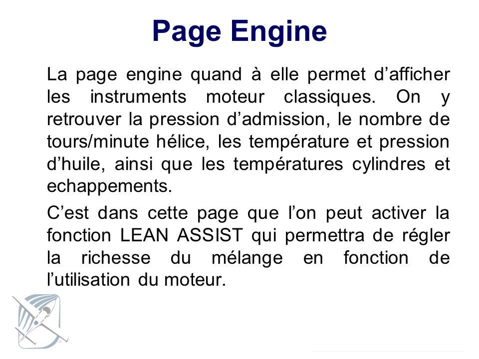 Page Engine La page engine quand à elle permet dafficher les instruments moteur classiques. On y retrouver la pression dadmission, le nombre de tours/