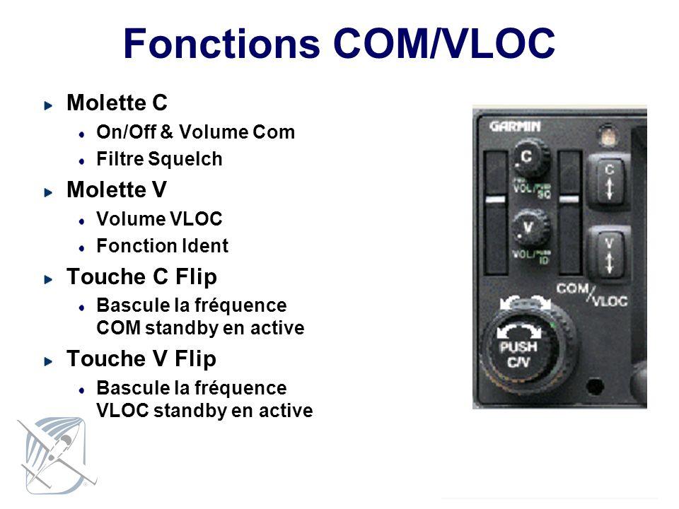 Fonctions COM/VLOC Molette C On/Off & Volume Com Filtre Squelch Molette V Volume VLOC Fonction Ident Touche C Flip Bascule la fréquence COM standby en