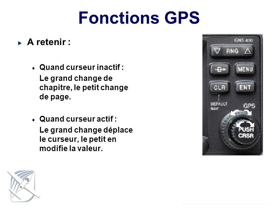 Fonctions GPS A retenir : Quand curseur inactif : Le grand change de chapitre, le petit change de page. Quand curseur actif : Le grand change déplace