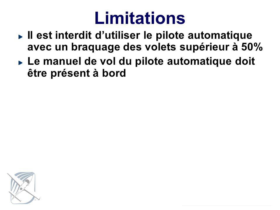 Limitations Il est interdit dutiliser le pilote automatique avec un braquage des volets supérieur à 50% Le manuel de vol du pilote automatique doit êt