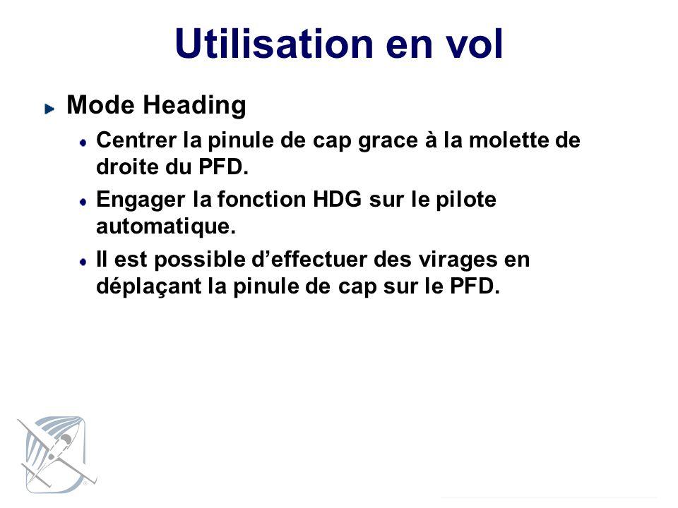 Utilisation en vol Mode Heading Centrer la pinule de cap grace à la molette de droite du PFD. Engager la fonction HDG sur le pilote automatique. Il es