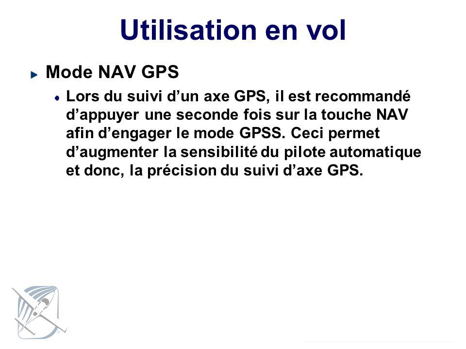 Utilisation en vol Mode NAV GPS Lors du suivi dun axe GPS, il est recommandé dappuyer une seconde fois sur la touche NAV afin dengager le mode GPSS. C
