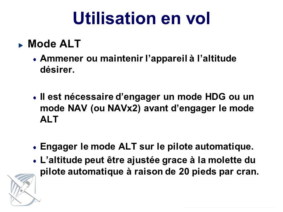 Utilisation en vol Mode ALT Ammener ou maintenir lappareil à laltitude désirer. Il est nécessaire dengager un mode HDG ou un mode NAV (ou NAVx2) avant